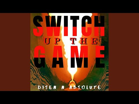 Switch Up the Game (DYS-N-Absolute)
