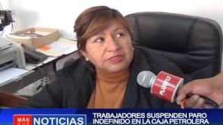 TRABAJADORES SUSPENDEN PARO INDEFINIDO EN LA CAJA PETROLERA