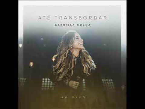 Gabriela Rocha - Até Transbordar