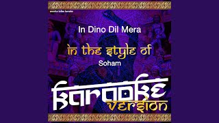 In Dino Dil Mera (In the Style of Soham) (Karaoke Version)