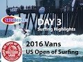 2016 VANS US Open of Surfing Day 3 Highlights