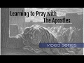 Learning to Pray with the Apostles Pt. 1: Introduction