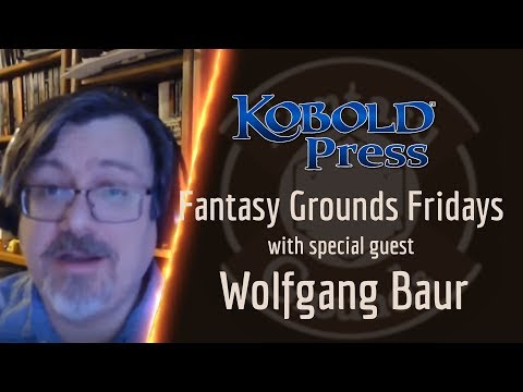 Fantasy Grounds Fridays -- Talking Kobold Press With Special Guest Wolfgang Baur