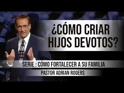¿CÓMO CRIAR HIJOS DEVOTOS?   Pastor Adrian Rogers. Predicaciones, estudios bíblicos.
