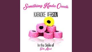 Something Kinda Ooooh (In the Style of Girls Aloud) (Karaoke Version)