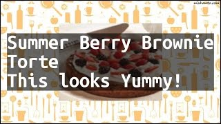 Recipe Summer Berry Brownie Torte This looks Yummy!