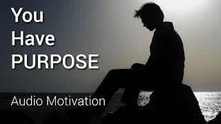Suicidal? You Have Purpose! (Audio Motivation)