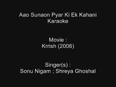Aao Sunaon Pyar Ki Ek Kahani - Karaoke - Krrish (2006) - Sonu Nigam ; Shreya Ghoshal