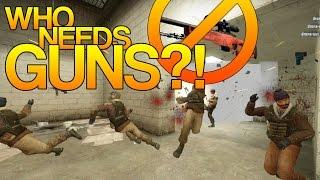 CS:GO - Who needs GUNS?!