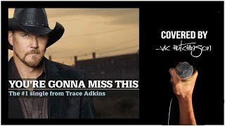 Trace Adkins You're Gonna Miss This covered by Vic Hutchinson