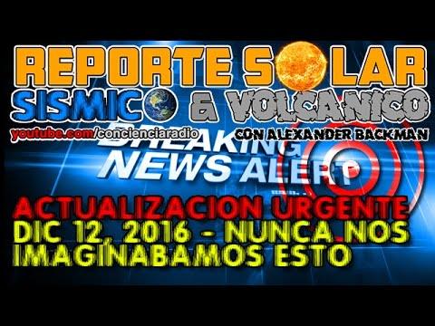 (((MEGA ALERTA)))  REPORTE SOLAR Y SISMICO (DEC 12 2016)