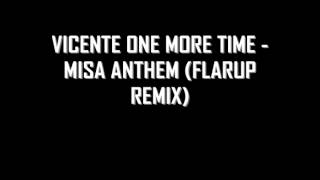 Vicente One More Time - MISA Anthem (Flarup Remix)