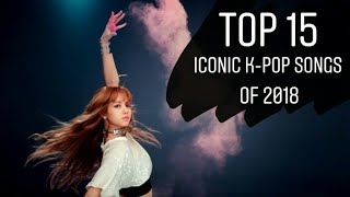 TOP 15 ICONIC K-POP SONGS OF 2018