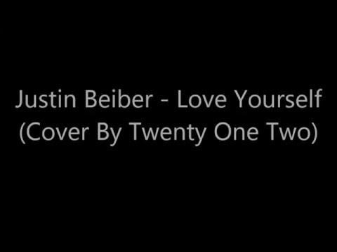 Justin Beiber-Love Yourself (Cover By Twenty One Two) Lyrics