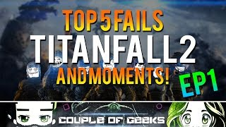 Titanfall 2: Top 5 Fails And Moments - Episode 1
