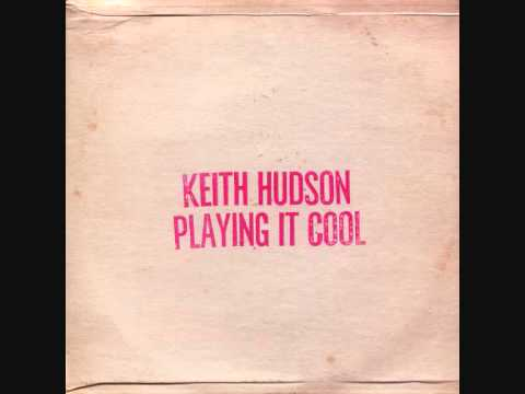 Keith Hudson (Jamaica, 1981)  - Playing It Cool & Playing It Righ