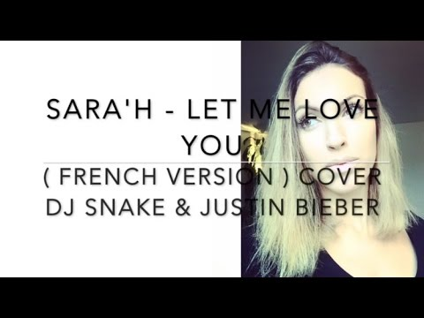 LET ME LOVE YOU ( FRENCH VERSION ) DJ Snake ft. Justin Bieber ( Sara'h Cover )