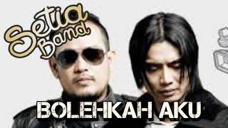 Setia Band - Bolehkah Aku (video lirik)