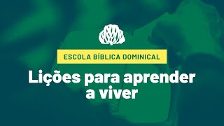 Escola Bíblica Dominical - Lições para aprender a viver