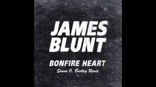 James Blunt - Bonfire Heart (Simon O. Bootleg Remix) |FREE DOWNLOAD|