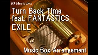 Turn Back Time feat. FANTASTICS/EXILE [Music Box]