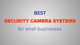 Best Business Security Camera Systems