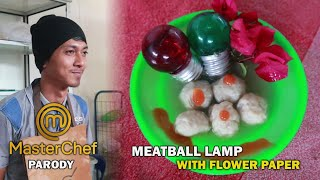 PARODY MASTERCHEF || Meatball Lamp with Flower Paper