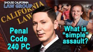 "Simple ""assault"" in California | Penal Code 240 PC"