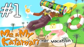 Let's Play Me & My Katamari [Blind] #1 - Vacation