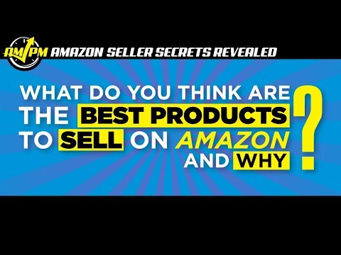 What Do You Think Are the Best Products to Sell on Amazon and Why - Amazon Seller Secrets Revealed
