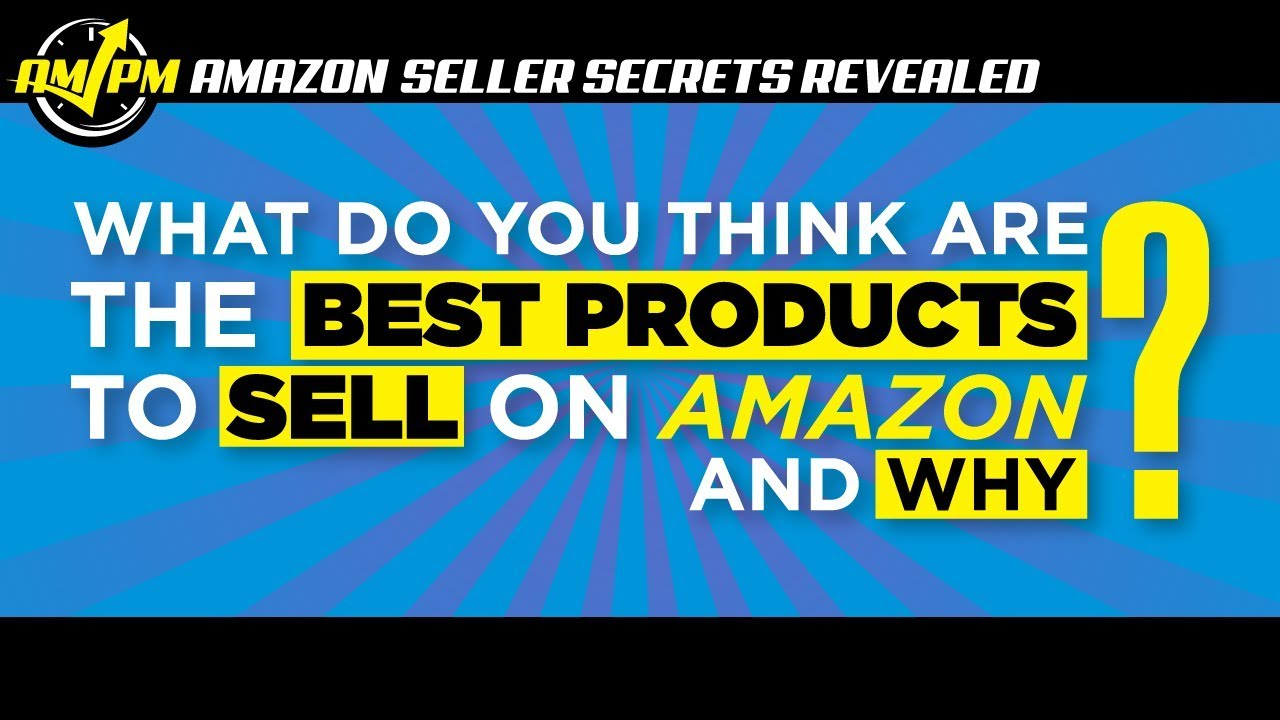What Are the Best Products to Sell on Amazon? - Amazon Seller Secrets Revealed