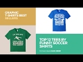 Top 12 Tees By Funny Soccer Shirts // Graphic T-Shirts Best Sellers