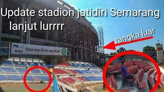 Update terbaru stadion jatidiri Semarang Juli 2019