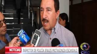 INSPECTOR DE POLICÍA   IPIALES PROTAGONIZA ESCANDALO