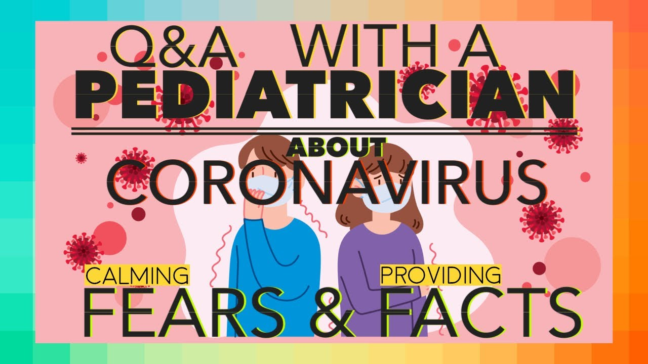 Coronavirus Questions Answered by Board Certified Pediatrician