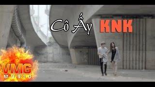 Cô Ấy - KNK [Official MV]