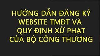 Thủ tục đăng ký website TMĐT và xử phạt vi phạm nếu không đăng ký NTN?