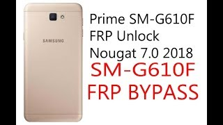 Galaxy J7 Prime SM G610F FRP Bypass Google Account Nougat 7 0 2018 1000% easy way