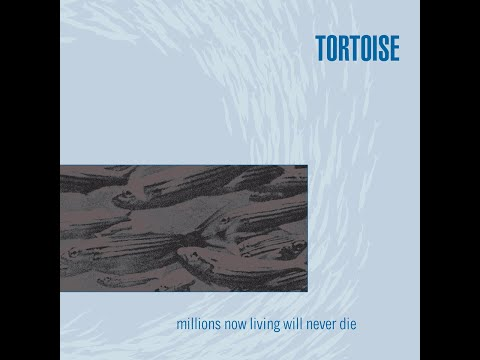Tortoise - Millions Now Living Will Never Die (1996) [Full Album]