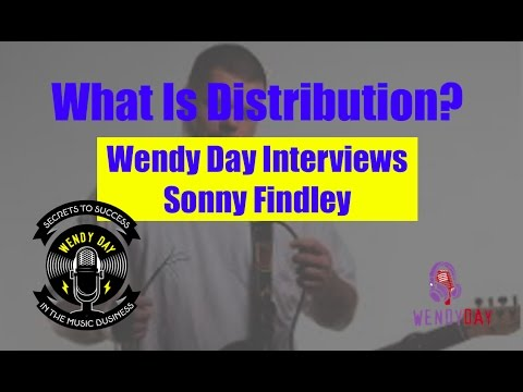 What Is Distribution? | Wendy Day Interviews Sonny Findley on Music Distribution