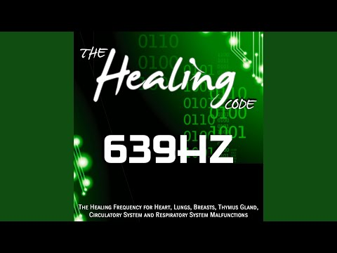 The Healing Code: 639 Hz (1 Hour Healing Frequency for Heart, Lungs, Breasts, Thymus Gland,...