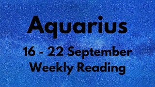 AQUARIUS SCARY ACCURATE! YOU WERE RIGHT! SEPTEMBER 16th - 22nd