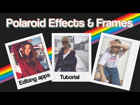 POLAROID EFFECTS & FRAMES // Editing Apps (Retro, Vintage, Grunge)