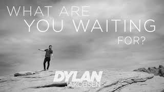 Dylan Jakobsen - What Are You Waiting For? [Official Audio]