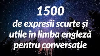 1500 de expresii scurte și utile în limba engleză pentru conversație (for Romanian speakers)