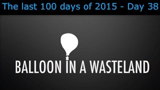 The last 100 days of 2015 - Day 38 - Balloon in a Wasteland