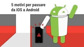 5 motivi per passare da iOS ad Android da TuttoAndroid