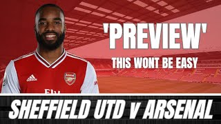 SHEFFIELD UNITED v ARSENAL - THIS WILL NOT BE AN EASY GAME - PREVIEW & PREDICTED LINE UP