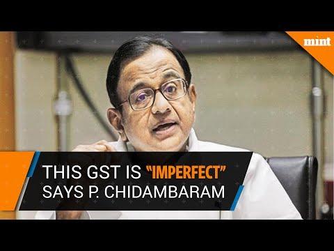 Former Finance Minister Chidambaram on GST