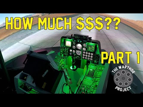A-10C Warthog Simulator- What it Cost! (Part 1)